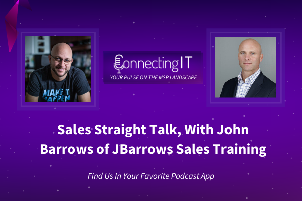 Connect IT Podcast - Sales Straight Talk, with John Barrows of JBarrows Sales Training