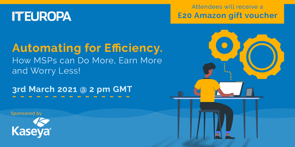 IT Europa - Automating for Efficiency - How MSPs Can Do More, Earn More and Worry Less! - 3rd March 2021 @ 2PM GMT